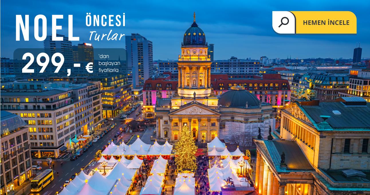 Noel Pazarlarının Kurulduğu Şehirleri Görmek İçin Fırsat 299 Euro'dan Başlıyor!